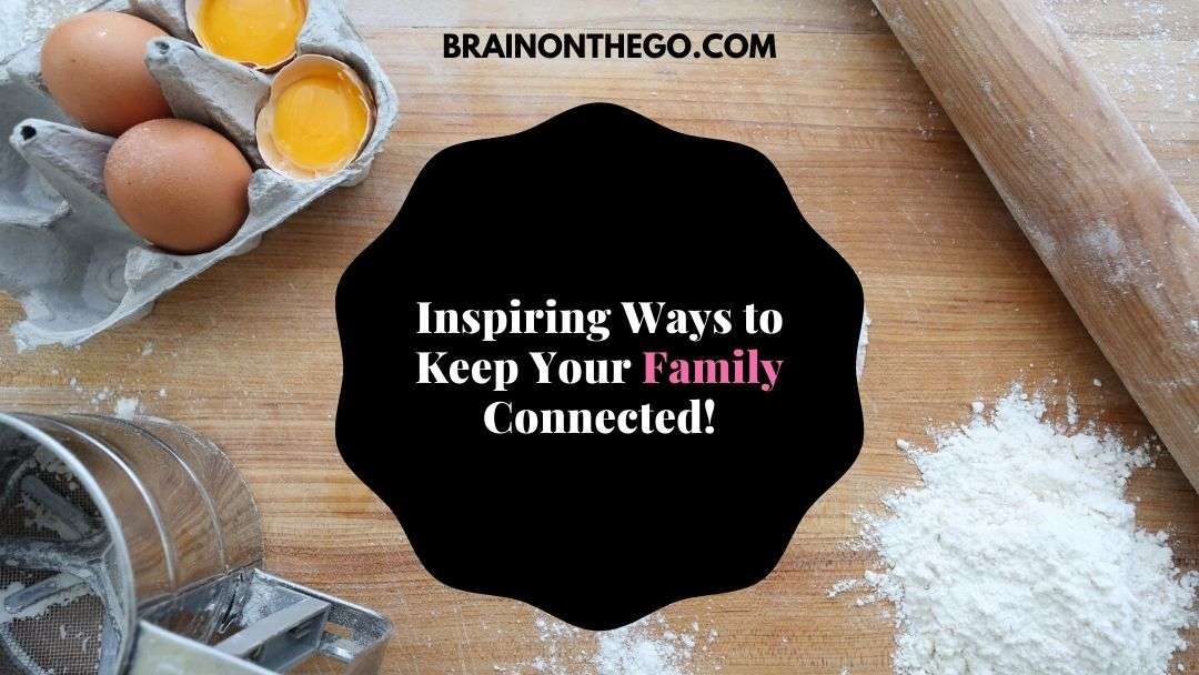 Inspiring Ways to Keep Your Family Connected!