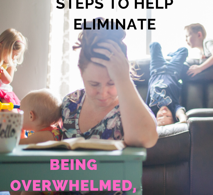 7 Steps to help eliminate being overwhelmed, over scheduled and exhausted