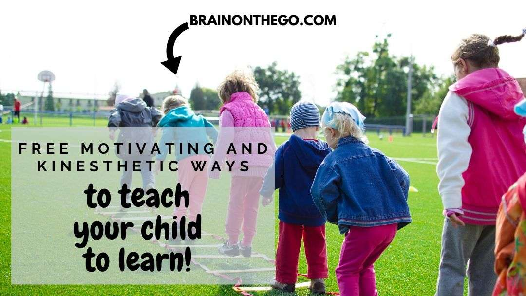 Free motivating and kinesthetic ways to teach your child to learn!